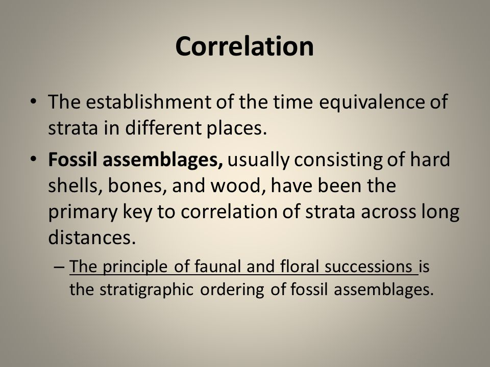Correlation The establishment of the time equivalence of strata in different places.