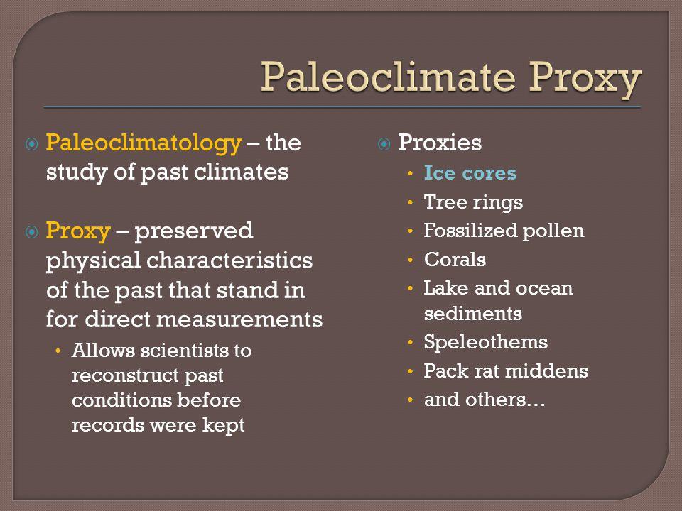 Paleoclimate Proxy Paleoclimatology – the study of past climates