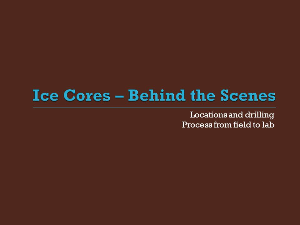Ice Cores – Behind the Scenes