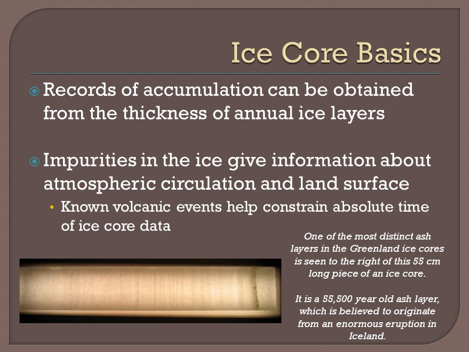 Ice Core Basics Records of accumulation can be obtained from the thickness of annual ice layers.