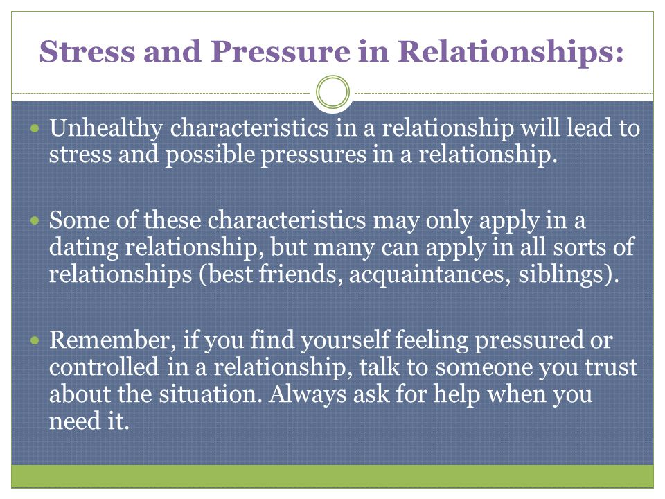 feel pressure dating It'll keep you from creeping and you'll move on faster if you don't have the  flirt  on and flaunt your fabulous self, but it's no fun when you feel pressure to do it.