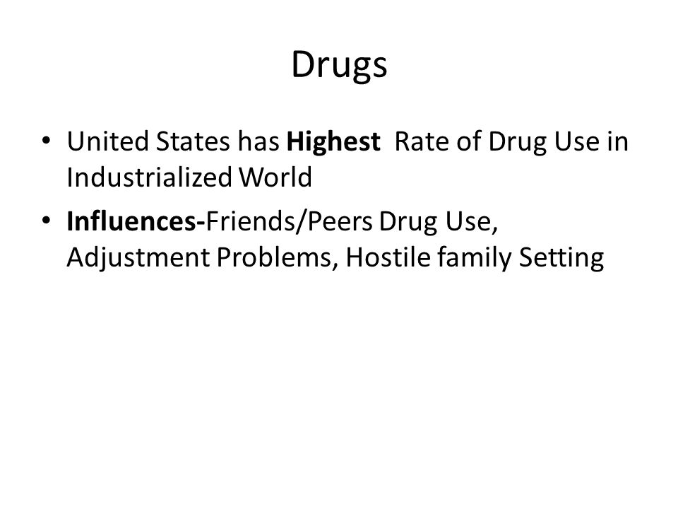 Drugs United States has Highest Rate of Drug Use in Industrialized World.