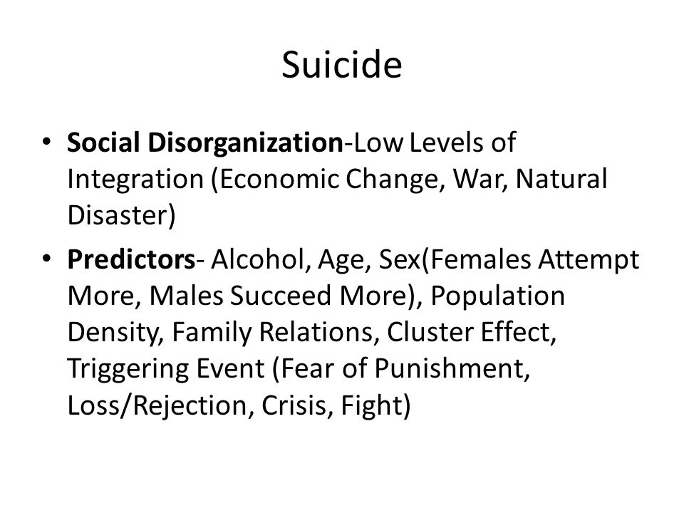 Suicide Social Disorganization-Low Levels of Integration (Economic Change, War, Natural Disaster)