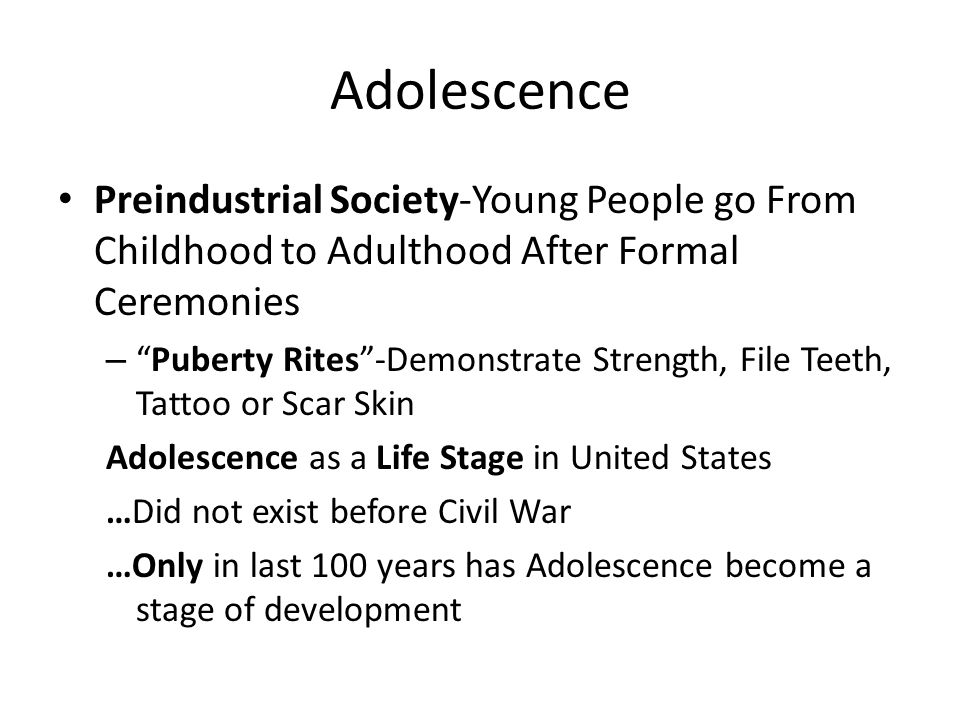 Adolescence Preindustrial Society-Young People go From Childhood to Adulthood After Formal Ceremonies.