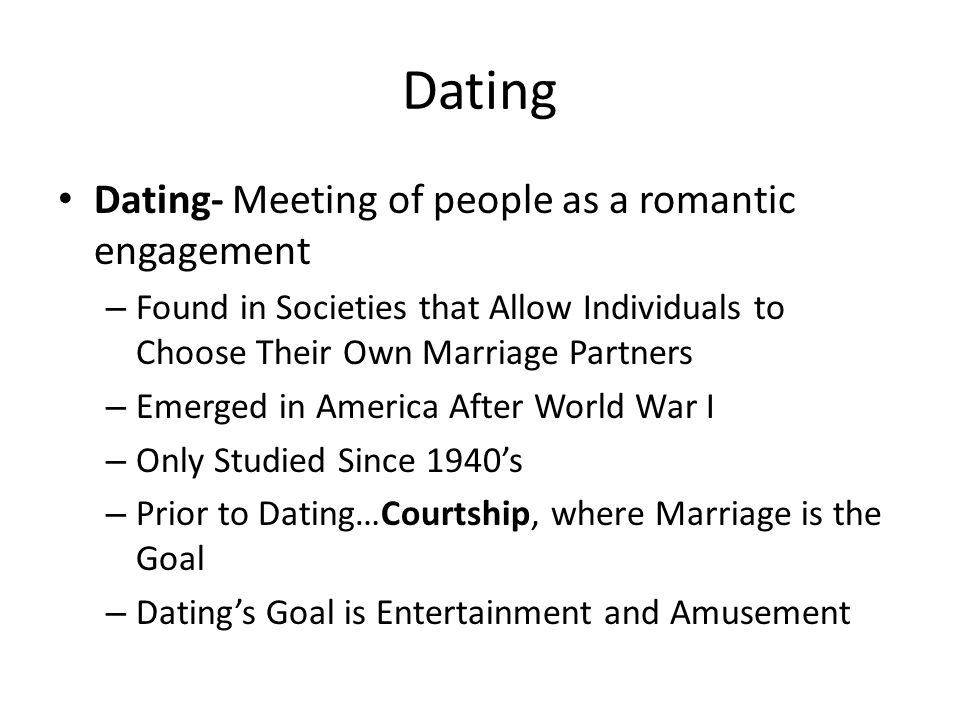 Dating Dating- Meeting of people as a romantic engagement