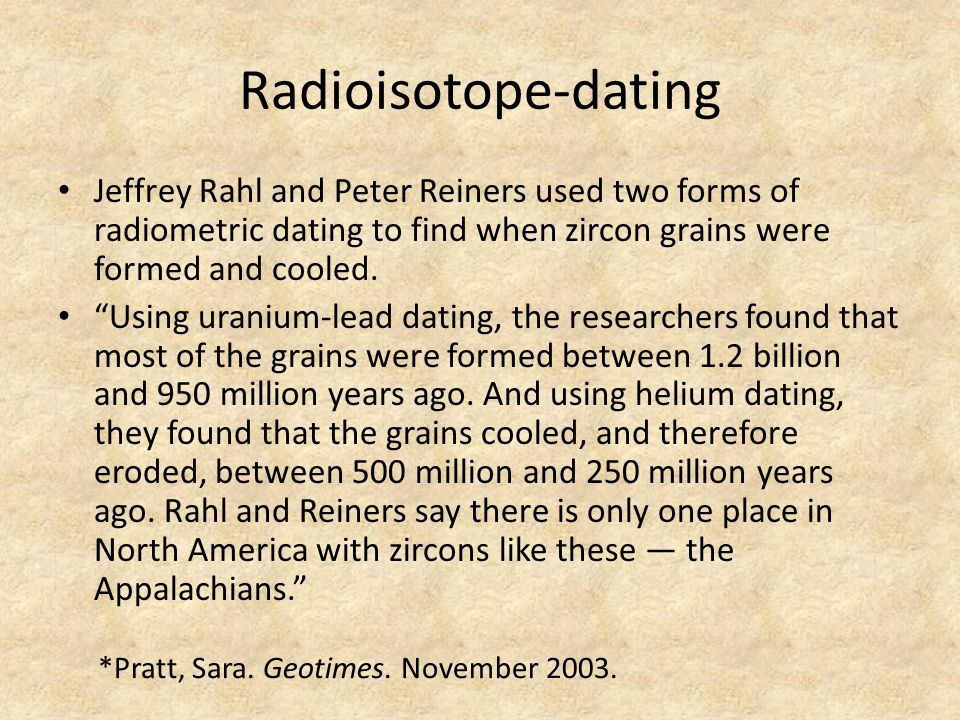 Radioisotope-dating Jeffrey Rahl and Peter Reiners used two forms of radiometric dating to find when zircon grains were formed and cooled.