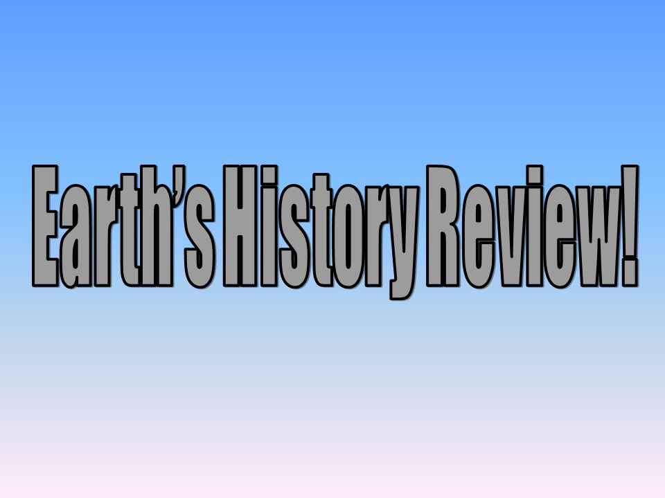 Earth's History Review!