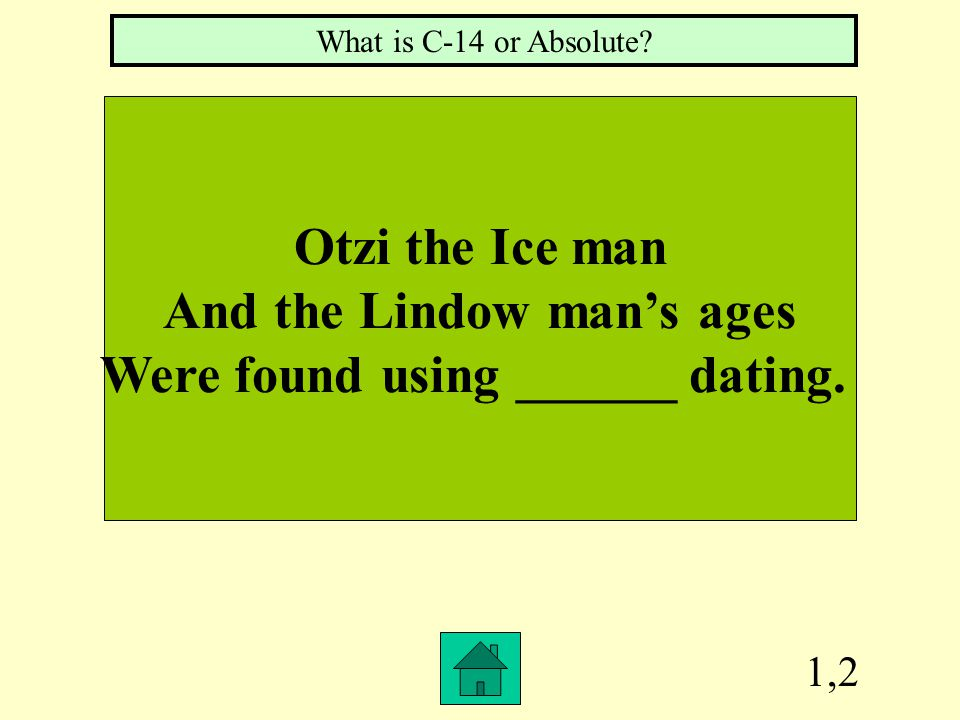 And the Lindow man's ages Were found using ______ dating.