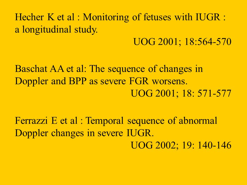Hecher K et al : Monitoring of fetuses with IUGR : a longitudinal study.