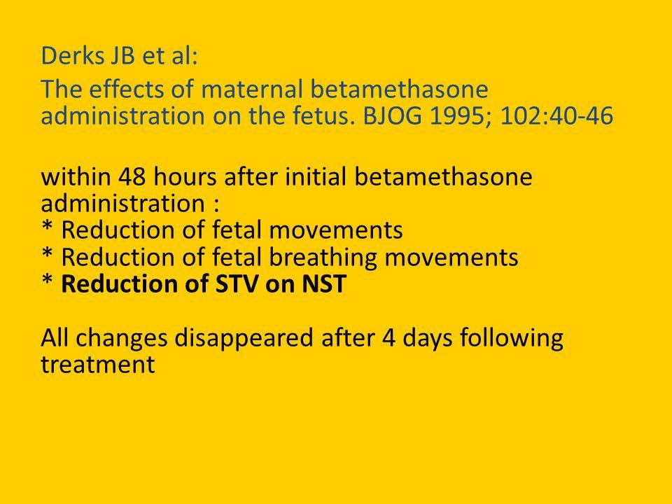 Derks JB et al: The effects of maternal betamethasone administration on the fetus.