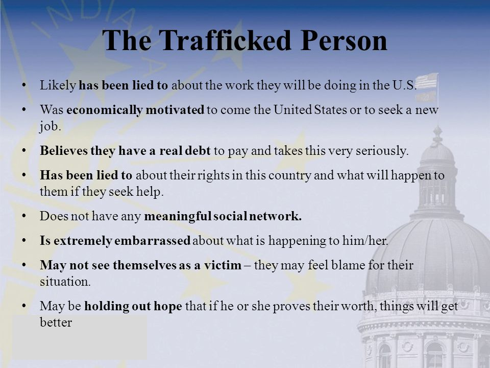 The Trafficked Person Likely has been lied to about the work they will be doing in the U.S.