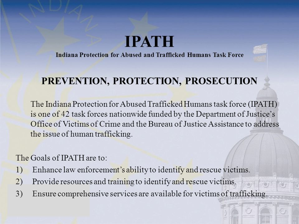 IPATH Indiana Protection for Abused and Trafficked Humans Task Force PREVENTION, PROTECTION, PROSECUTION