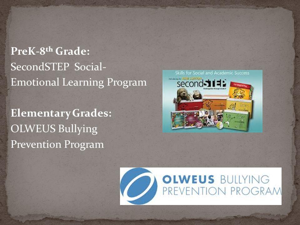 PreK-8th Grade: SecondSTEP Social- Emotional Learning Program. Elementary Grades: OLWEUS Bullying.