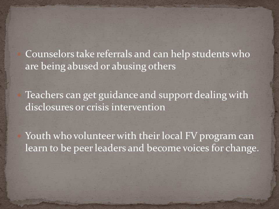 Counselors take referrals and can help students who are being abused or abusing others