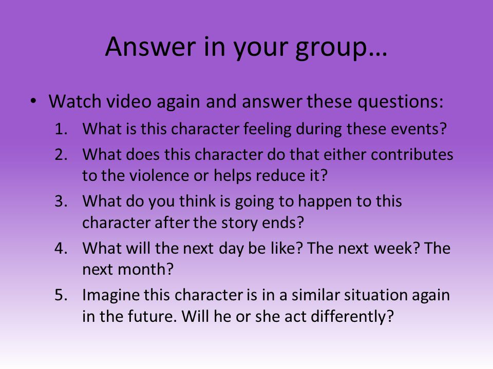 Answer in your group… Watch video again and answer these questions: