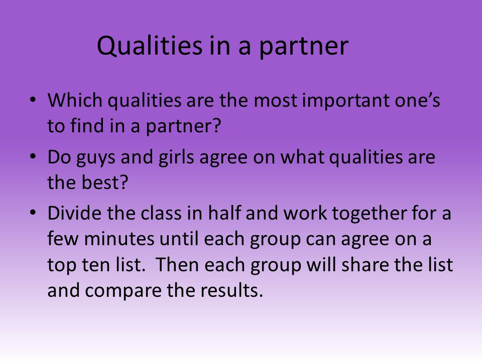 Qualities in a partner Which qualities are the most important one's to find in a partner Do guys and girls agree on what qualities are the best