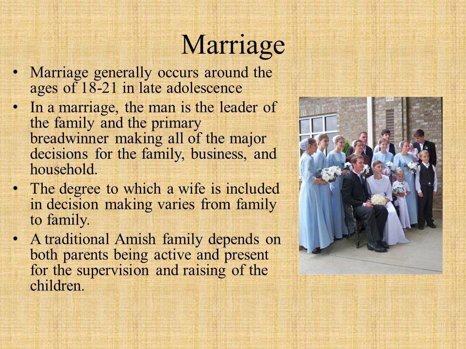 Marriage Marriage generally occurs around the ages of 18-21 in late adolescence.