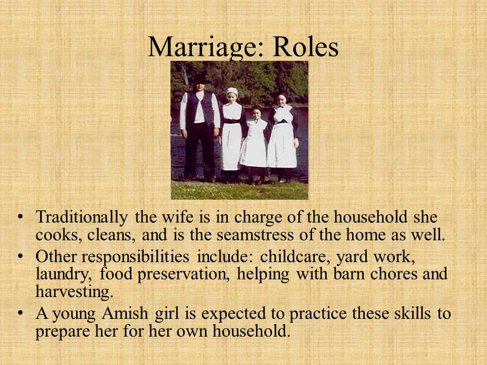 Marriage: Roles Traditionally the wife is in charge of the household she cooks, cleans, and is the seamstress of the home as well.