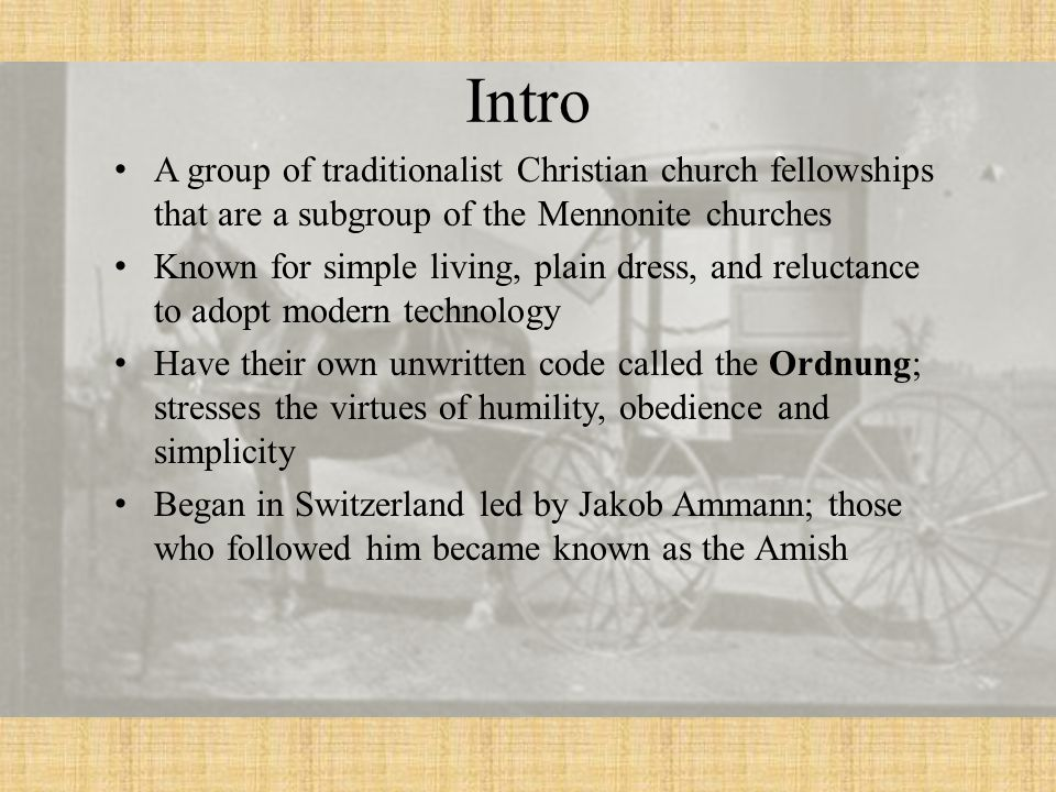 Intro A group of traditionalist Christian church fellowships that are a subgroup of the Mennonite churches.