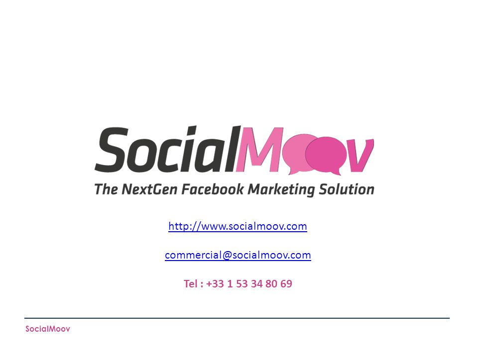 http://www.socialmoov.com commercial@socialmoov.com Tel : +33 1 53 34 80 69