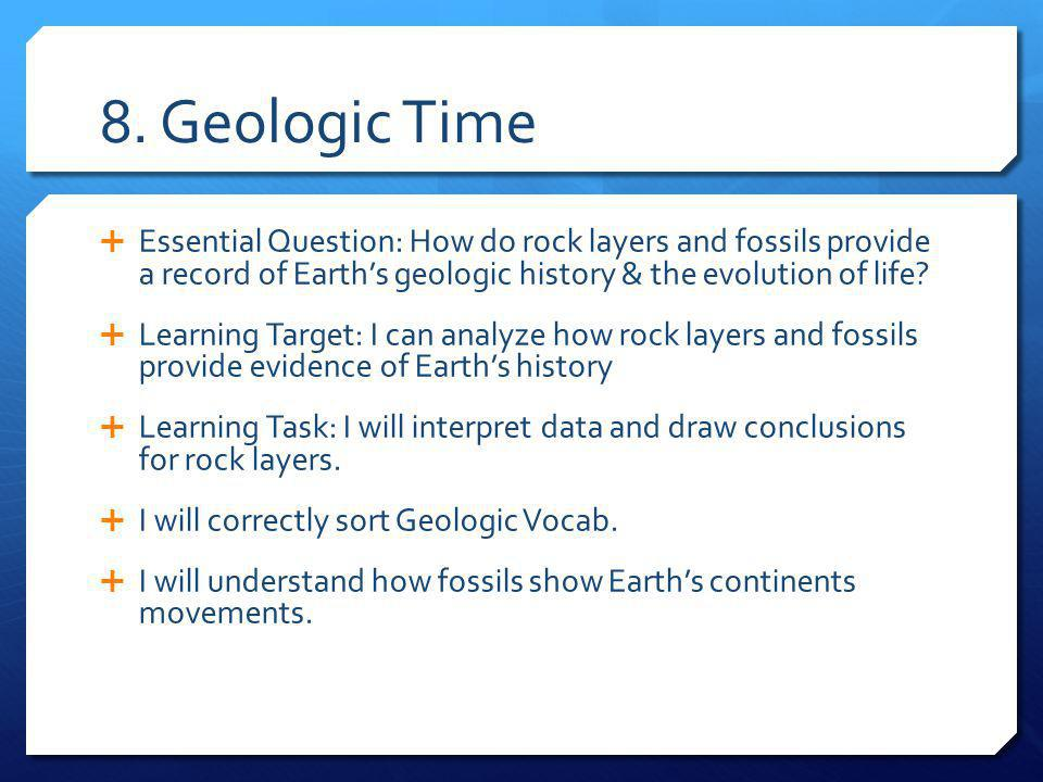 8. Geologic Time Essential Question: How do rock layers and fossils provide a record of Earth's geologic history & the evolution of life