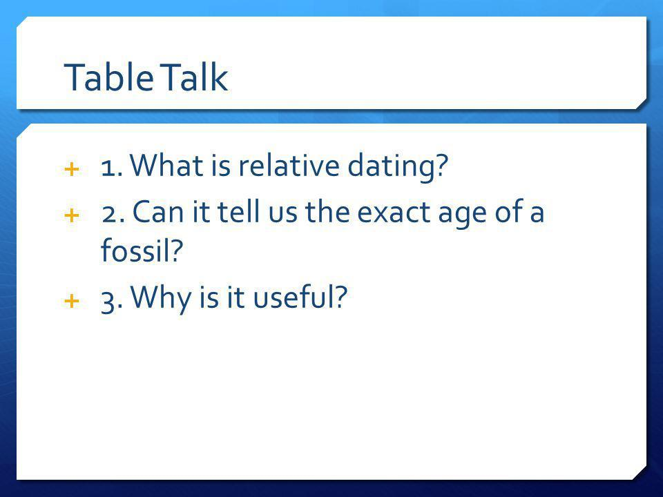Table Talk 1. What is relative dating