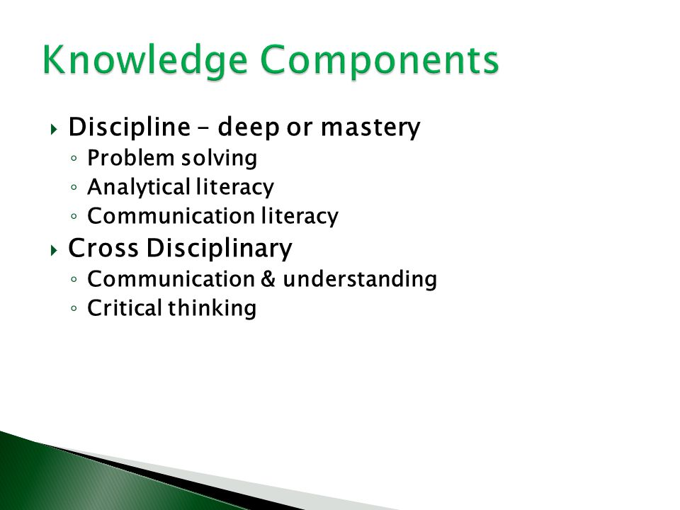 Knowledge Components Discipline – deep or mastery Cross Disciplinary