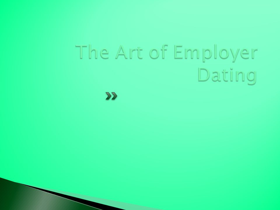 The Art of Employer Dating