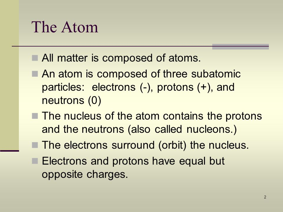 The Atom All matter is composed of atoms.