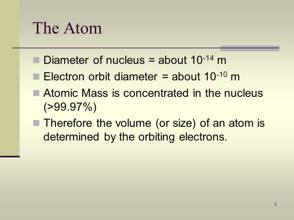 The Atom Diameter of nucleus = about 10-14 m