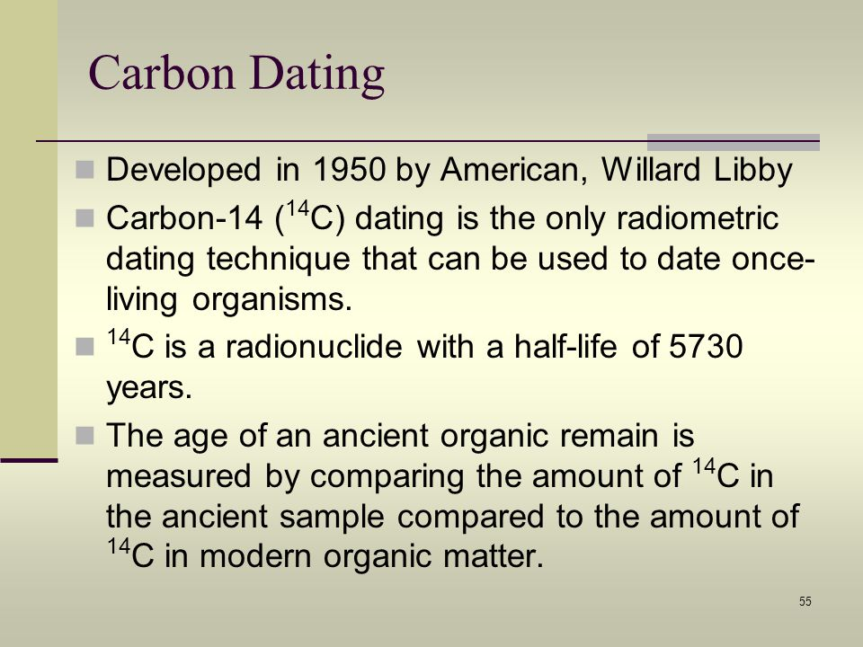 Carbon Dating Developed in 1950 by American, Willard Libby