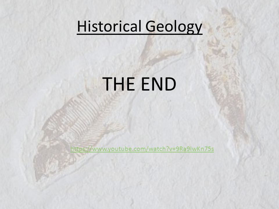 Historical Geology THE END https://www.youtube.com/watch v=9Ra9lwKn75s
