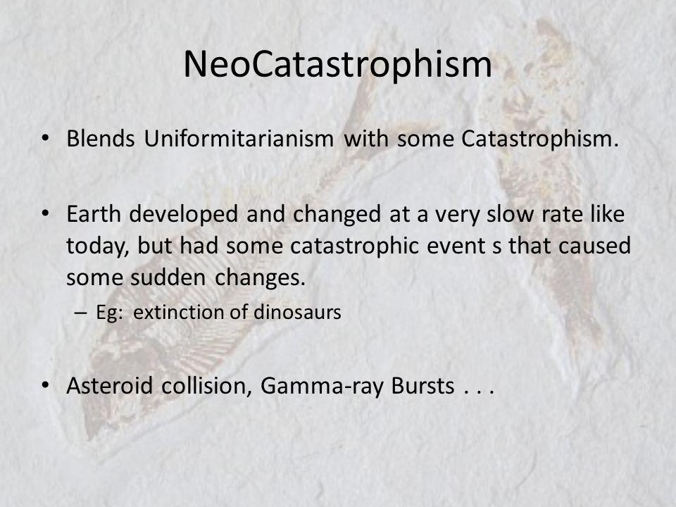 NeoCatastrophism Blends Uniformitarianism with some Catastrophism.