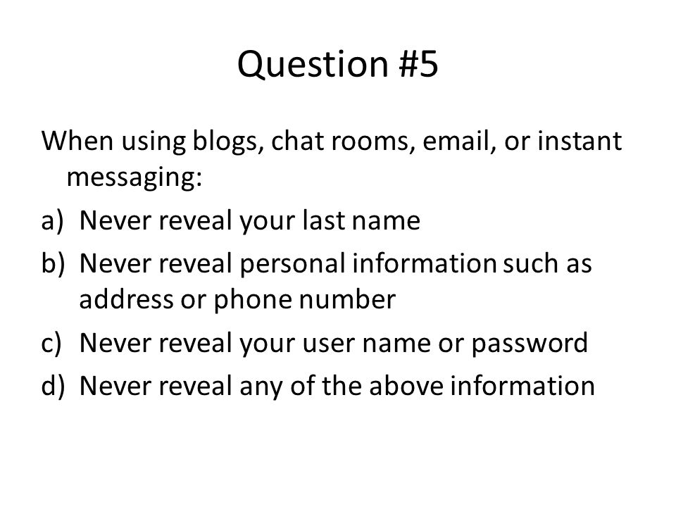 Question #5 When using blogs, chat rooms,  , or instant messaging: