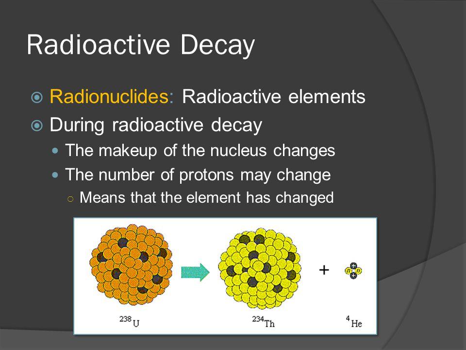Radioactive Decay Radionuclides: Radioactive elements