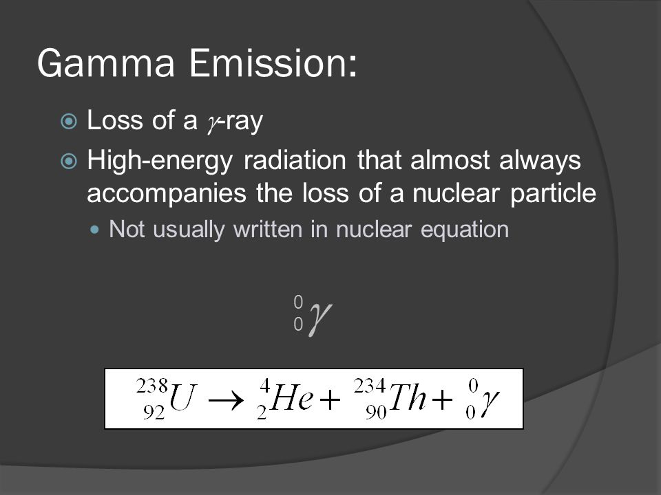  Gamma Emission: Loss of a -ray