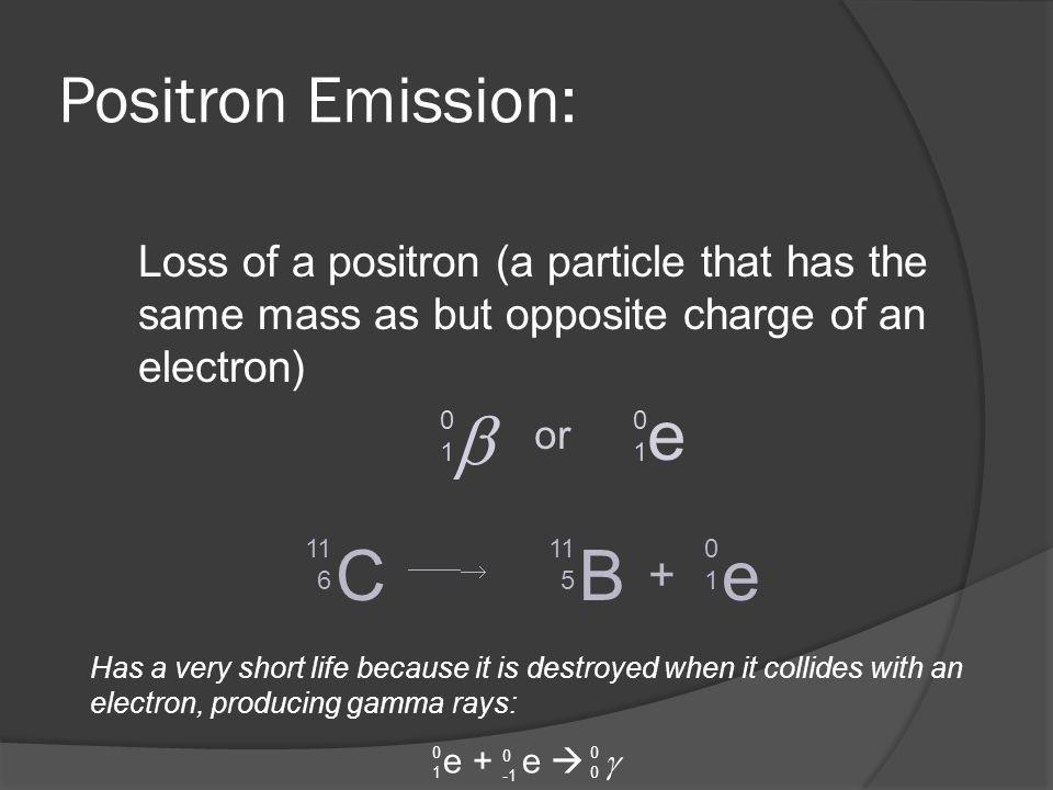  e C B e Positron Emission: +