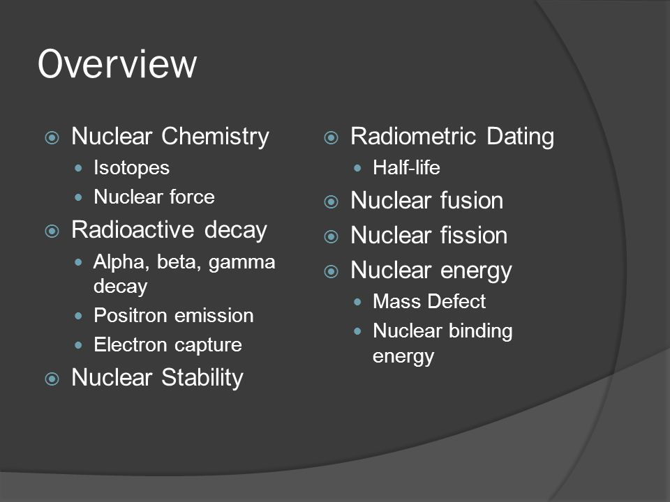 Overview Nuclear Chemistry Radioactive decay Nuclear Stability