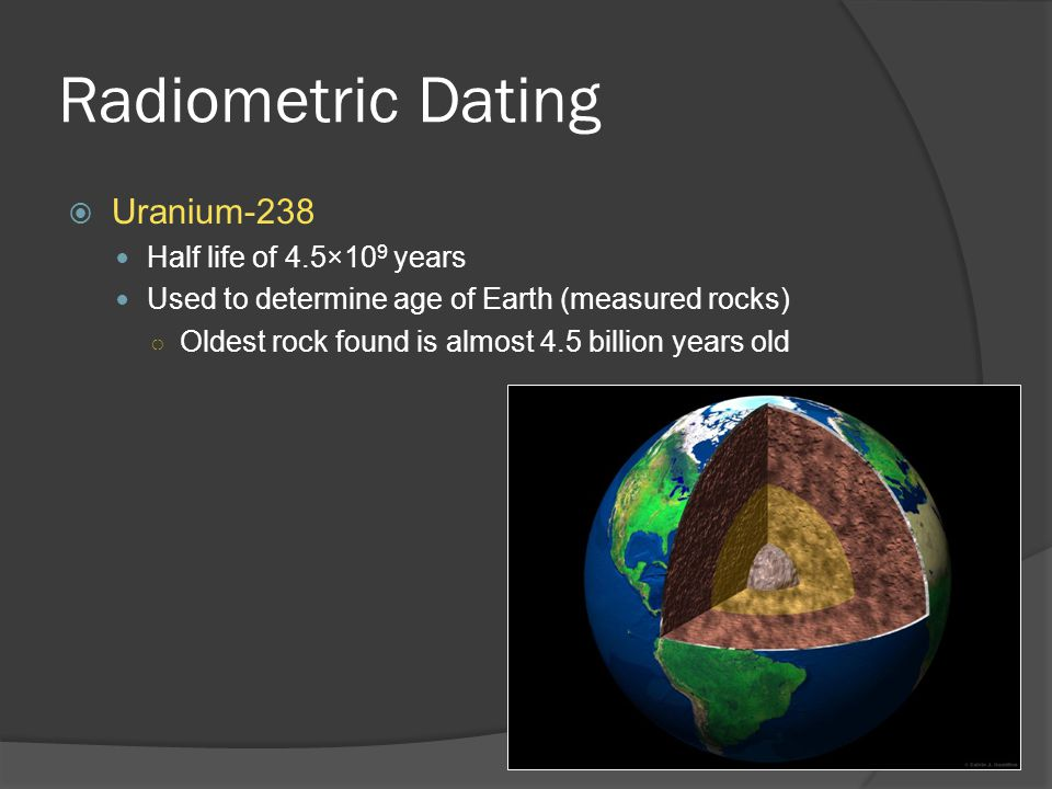 uranium 238 radioactive dating Uranium–lead dating,  the uranium series from 238 u to  undamaged zircon retains the lead generated by radioactive decay of uranium and thorium until very .