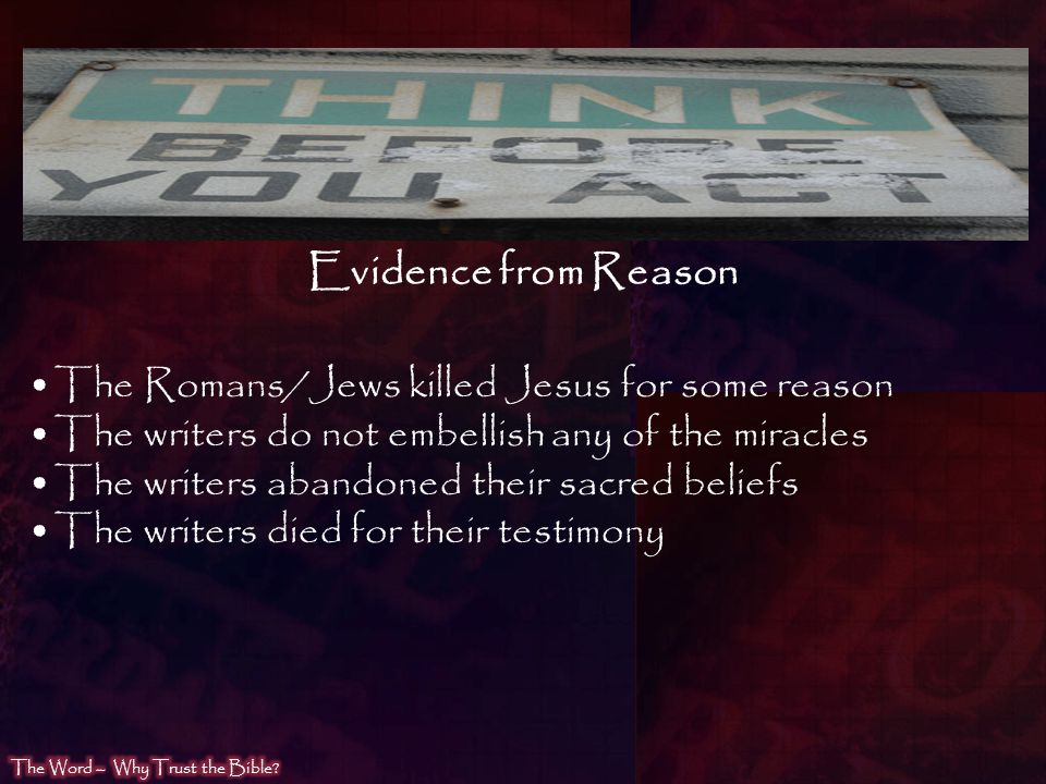 Evidence from Reason The Romans/Jews killed Jesus for some reason