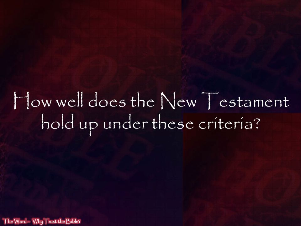 How well does the New Testament hold up under these criteria