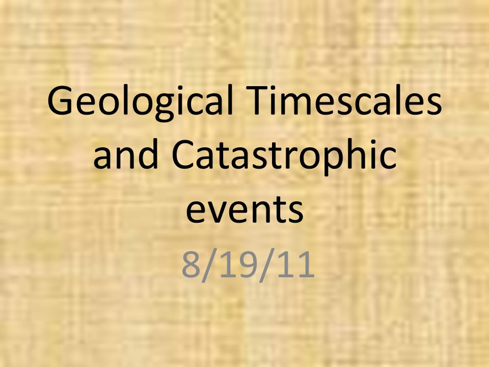 Geological Timescales and Catastrophic events