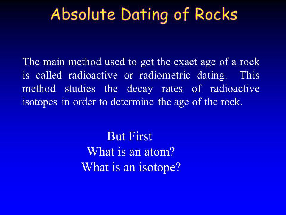definition of radioactive dating Radiometric dating (often called radioactive dating) is a way to find out how old something is the method compares the amount of a naturally occurring radioactive isotope and its decay products, in samples the method uses known decay rates.