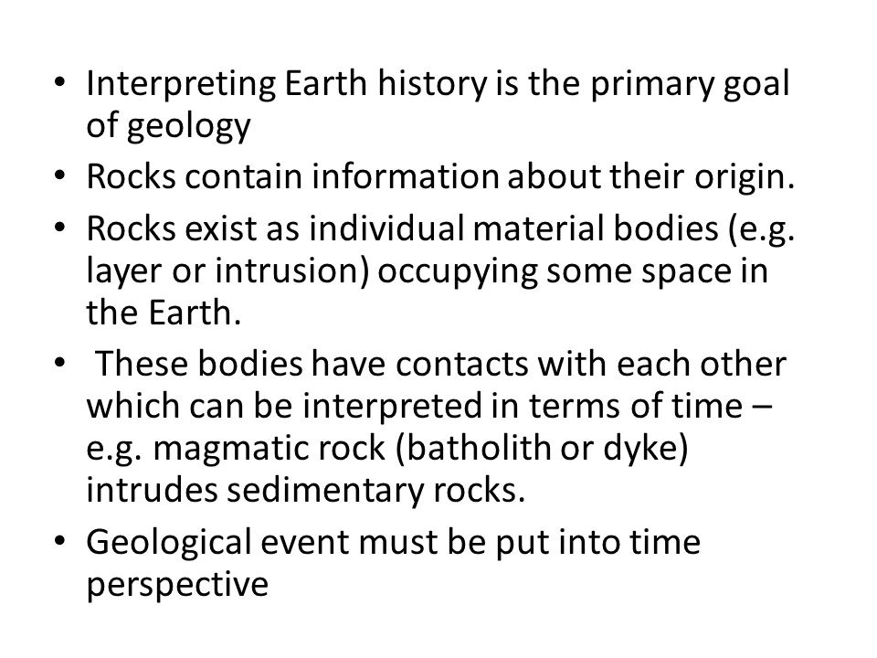 Interpreting Earth history is the primary goal of geology