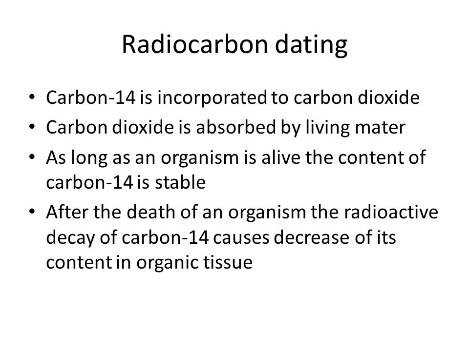 Radiocarbon dating Carbon-14 is incorporated to carbon dioxide