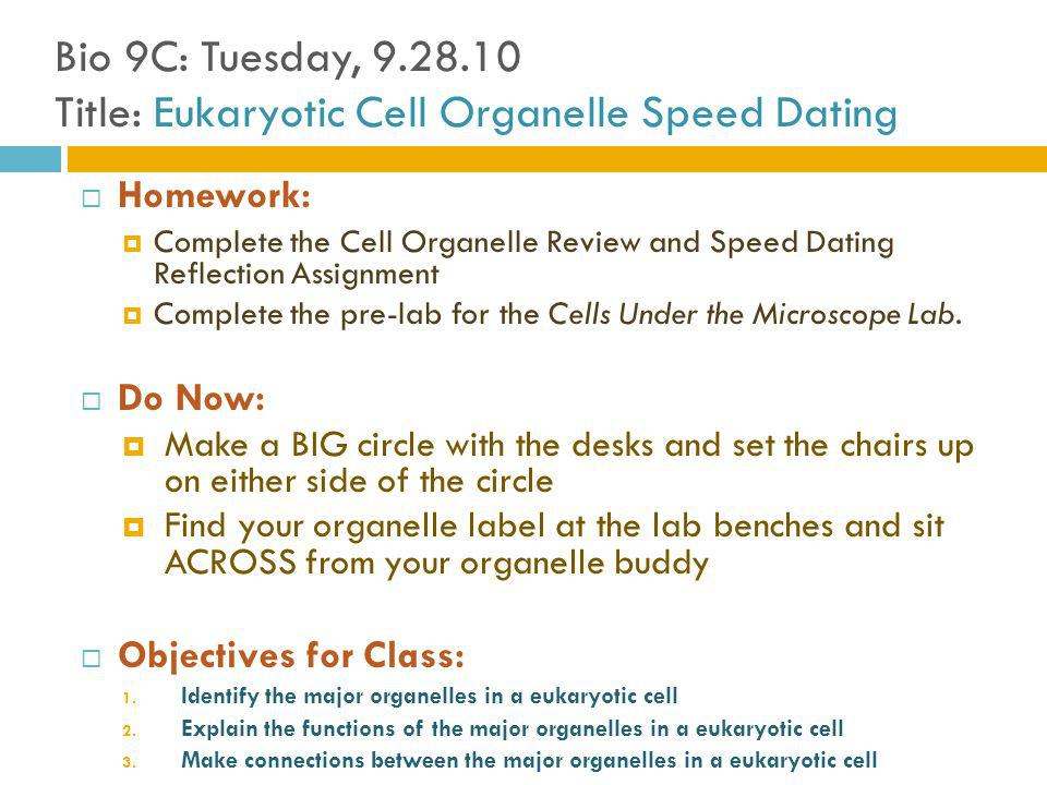 Bio 9C: Tuesday, 9.28.10 Title: Eukaryotic Cell Organelle Speed Dating