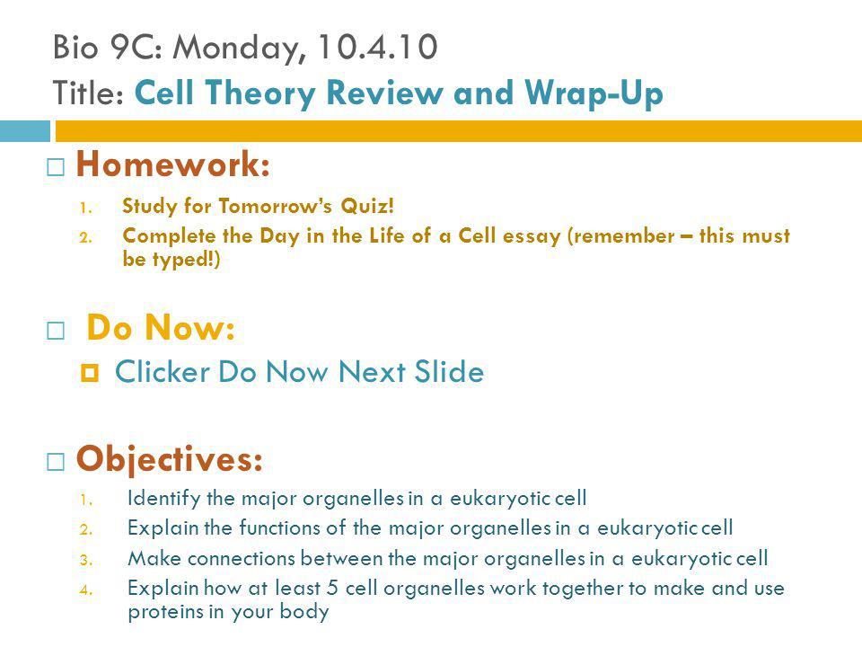 Bio 9C: Monday, 10.4.10 Title: Cell Theory Review and Wrap-Up