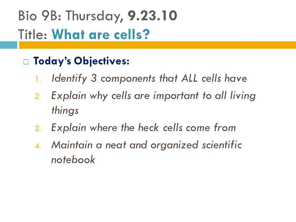 Bio 9B: Thursday, 9.23.10 Title: What are cells
