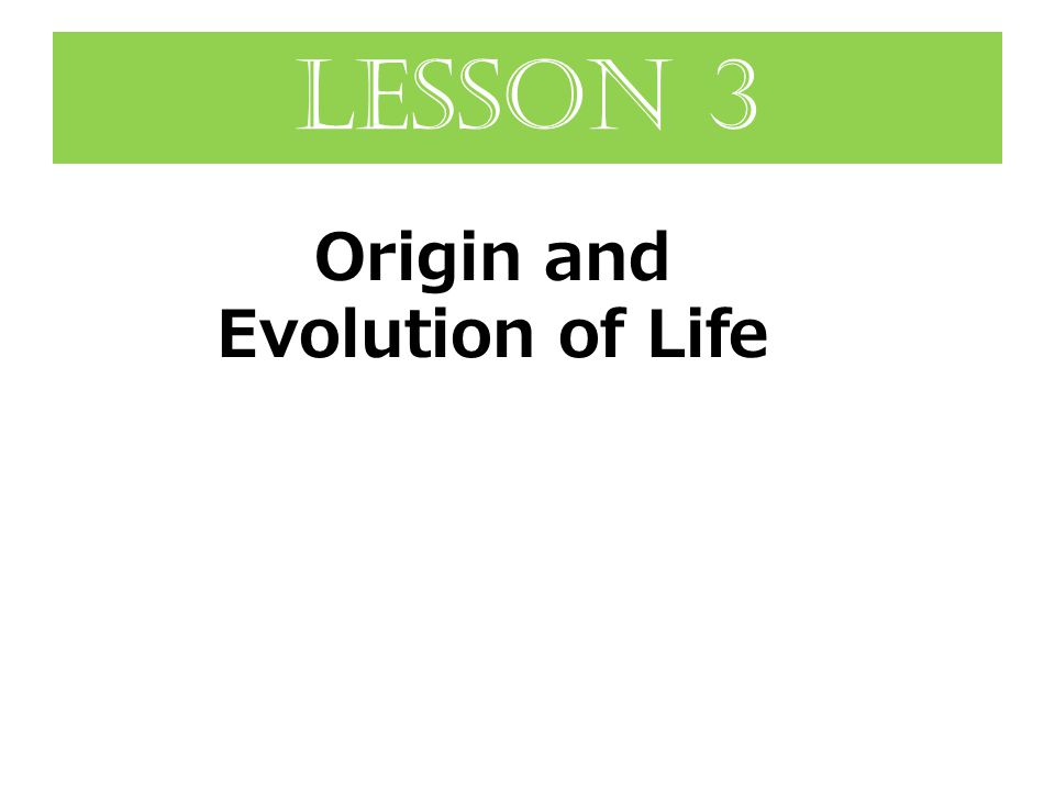 Origin and Evolution of Life