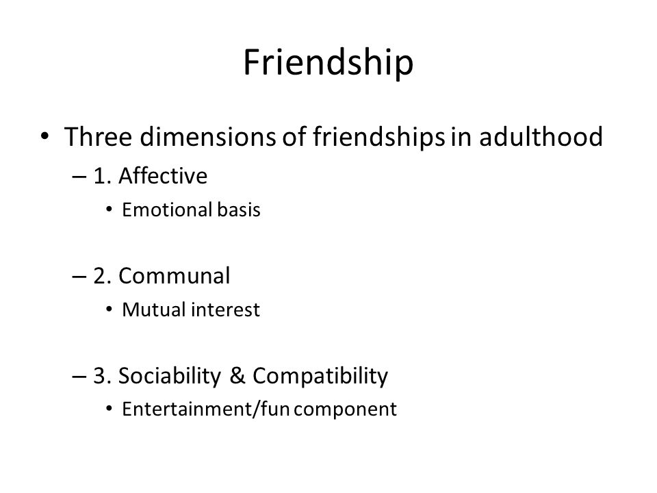 Friendship Three dimensions of friendships in adulthood 1. Affective